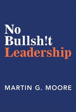 No Bullsh t Leadership