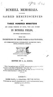Bunhill Memorials. Sacred reminiscences of three hundred ministers and other persons of note who are buried in Bunhill Fields ... Edited by J. A. J.