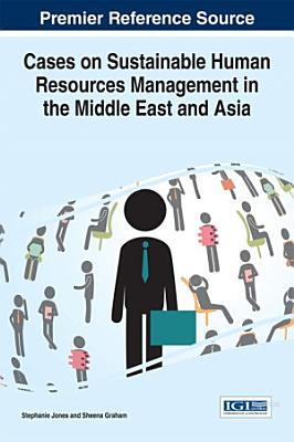 Cases on Sustainable Human Resources Management in the Middle East and Asia