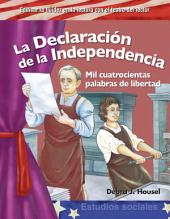 La Declaración de la Independencia (The Declaration of Independence): Mil cuatrocientas palabras de libertad (Fourteen Hundred Words of Freedom)