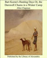 Bart Keene s Hunting Days or  The Darewell Chums in a Winter Camp PDF