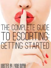 The Complete Guide to Escorting: Getting Started