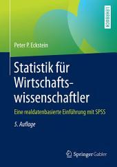 Statistik für Wirtschaftswissenschaftler: Eine realdatenbasierte Einführung mit SPSS, Ausgabe 5