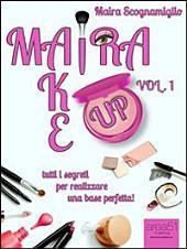 Maira Make Up. Volume 1: tutti i segreti per realizzare una base perfetta!