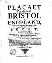 Placaet van de stadt Bristol in Engeland, door Sijn Hoogheyt den Heere Prince van Orangien trouppen bezet,: inhoudende het verjaegen, en verbannen van Jesuiten, priesters, Papen, en monnicken uyt de zelve stad, ende de jurisdictie van dien ...