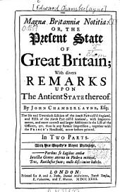 Magnae Britanniae Notitia: Or The Present State of Great-Britain; with Divers Remarks Upon the Ancient State Thereof, Volumes 1-2