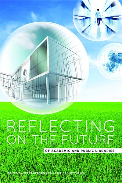 Reflecting on the Future of Academic and Public Libraries PDF