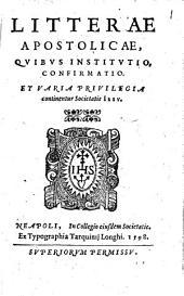 Litterae apostolicae, quibus institutio, confirmatio. Et varia priuilegia continentur Societatis Iesu