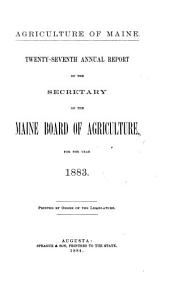 Agriculture of Maine: Annual Report of the Secretary of the Maine Board of Agriculture, Volume 27, Part 1883