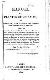 Manuel des plantes médicinales, ou, déscription, usage et culture des végétaux indigènes employés en médecine, etc