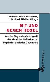 Mit und gegen Hegel: Von der Gegenstandslosigkeit der absoluten Reflexion zur Begriffslosigkeit der Gegenwart