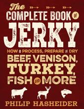The Complete Book of Jerky: How to Process, Prepare, and Dry Beef, Venison, Turkey, Fish, and More