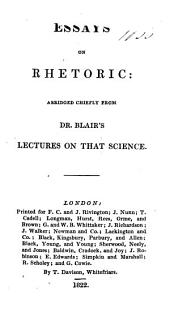 Essays on Rhetoric, Abridged Chiefly from Dr. Blair's Lectures on that Science