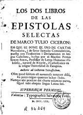 Los Dos libros de las Epistolas selectas de Marco Tulio Cicerón: en que se pone el uso de cartas narratorias i de favor, llamadas comendaticias