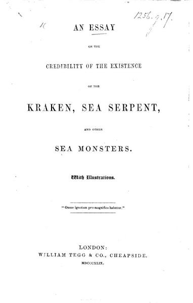 An Essay on the credibility of the existence of the Kraken  Sea Serpent  and other sea monsters
