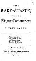 The Rake of Taste  Or the Elegant Debauchee  a True Story PDF