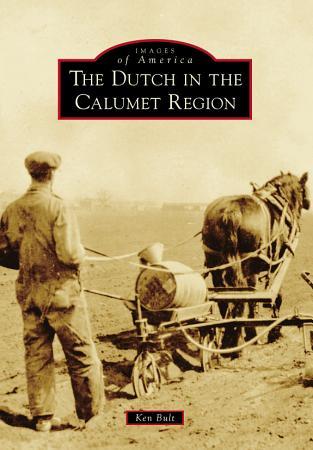 The Dutch in the Calumet Region PDF