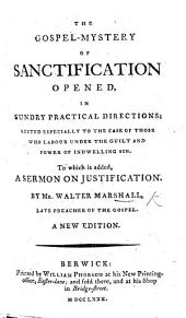 The gospel-mystery of sanctification, opened, in sundry practical directions ... To which is added, A sermon on justification ... The tenth edition