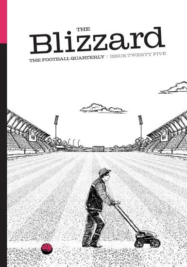 The Blizzard   The Football Quarterly  Issue Twenty Five PDF