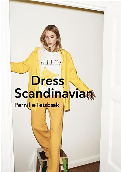 Download Dress Scandinavian  Style your Life and Wardrobe the Danish Way Book