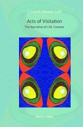 Acts of Visitation: The Narrative of J.M. Coetzee