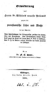 Erwiederung auf Herrn Dr Möhler's neueste Polemik gegen die protestantische Lehre und kirche in ... Neue Untersuchungen der Lehrgegensätze zwischen den Katholiken und Protestanten