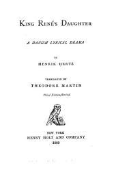 King René's Daughter: A Danish Lyrical Drama
