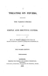 A Treatise on Fevers, including the various species of simple and eruptive fevers ... Fourth edition