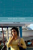Post beur Cinema  North African Emigre and Maghrebi French Filmmaking in France since 2000 PDF