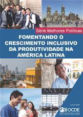 Fomentando o Crescimento Inclusivo da Productividade na América Latina