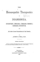 The Homoeopathic Therapeutics of Diarrhoea, Dysentery, Cholera, Cholera Morbus, Cholera Infantum: And All Other Loose Evacuations of the Bowels