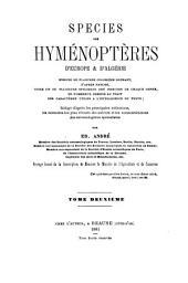 Species hyménoptères d'Europe & d'Algérie: Rédigé d'après les principales collections, les mémoires les plus récents des auteurs et les communications des entomologistes spécialistes, Volume2