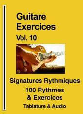 Guitare Exercices Vol. 10: Signatures Rythmiques 100 Rythmes et Exercices