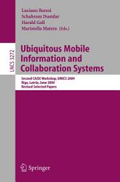 Ubiquitous Mobile Information and Collaboration Systems: Second CAiSE Workshop, UMICS 2004, Riga, Latvia, June 7-8, 2004, Revised Selected Papers