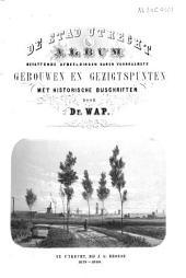 De stad Utrecht: album bevattende afbeeldingen harer voornaamste gebouwen en gezigtspunten met historische bijschriften