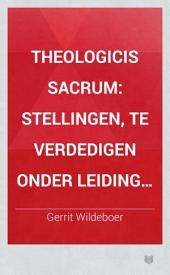 Theologicis sacrum: stellingen, te verdedigen onder leiding van prof. dr. C.P. Tiele,
