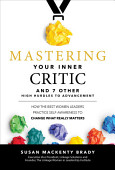Mastering Your Inner Critic And 7 Other High Hurdles To Advancement How The Best Women Leaders Practice Self Awareness To Change What Really Matters