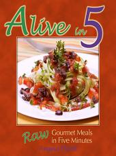 Alive in 5: Raw Gourmet Meals in 5 Minutes