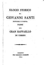 Elogio storico di Giovanni Santi pittore e poeta, padre del gran Raffaello di Urbino