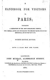 A Handbook for Visitors to Paris; containing a description of the most remarkable objects in Paris ... With map and plans