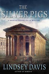 The Silver Pigs: A Marcus Didius Falco Mystery