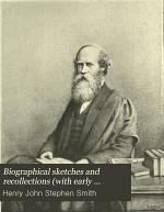 Biographical Sketches and Recollections (with Early Letters) of Henry John Stephen Smith ....