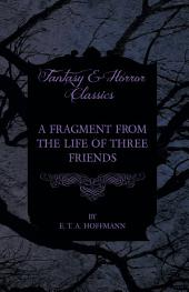 A Fragment from the Life of Three Friends (Fantasy and Horror Classics)
