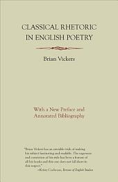 Classical Rhetoric in English Poetry: With a New Preface and Annotated Bibliography
