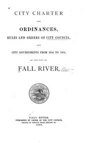 City Charter and Ordinances, Rules and Orders of City Council, and City Governments from 1854 to 1866, of the City of Fall River