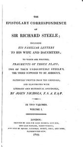 The school of action; a comedy. by Sir Richard Steele. Fragment of a play, intended to be called The gentleman, The first act of a tragedy, probably written by Addison. Letters