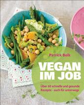 Vegan im Job: Über 60 schnelle und gesunde Rezepte - auch für unterwegs
