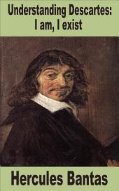 Understanding Descartes: I am, I exist