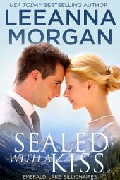 Sealed With A Kiss (Emerald Lake Billionaires, Book 1)