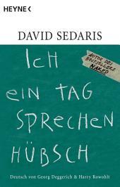 Ich ein Tag sprechen hübsch: Deutsch von Georg Deggerich und Harry Rowohlt